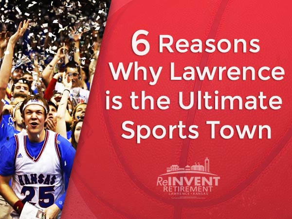 6 Reasons Why Lawrence Kansas is the Ultimate Sports Town